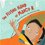 The Flying Hand of Marco B. by Leiter, Richard; Kober, Shahar, 9781585368884
