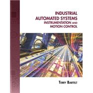 Industrial Automated Systems : Instrumentation and Motion Control by Bartelt, Terry L.M., 9781435488885