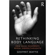 Rethinking Body Language: How Hand Movements Reveal Hidden Thoughts by Beattie; Geoffrey, 9780415538886