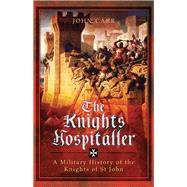 The Knights Hospitaller by Carr, John C., 9781473858886