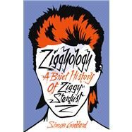 Ziggyology: A Brief History of Ziggy Stardust by Goddard, Simon, 9780091948887