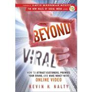 Beyond Viral : How to Attract Customers, Promote Your Brand, and Make Money with Online Video by Nalty, Kevin; Scott, David Meerman, 9780470598887