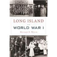 Long Island and World War I by Welch, Richard F., 9781467138888