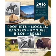 Prophets and Moguls, Rangers and Rogues, Bison and Bears by Hansen, Heather; Jarvis, Jonathan B., 9781594858888