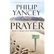 Prayer : Does It Make Any Difference? by Philip Yancey, Author of What's So Amazing About Grace?, 9780310328889