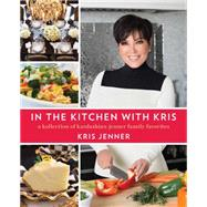In the Kitchen with Kris A Kollection of Kardashian-Jenner Family Favorites by Jenner, Kris, 9781476728889