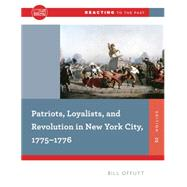 Patriots, Loyalists, and Revolution in New York City, 1775-1776 by Offutt, William, 9780393938890