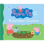 Peppa Pig and the Vegetable Garden by CANDLEWICK PRESS, 9780763678890