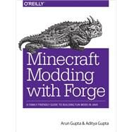 Minecraft Modding With Forge: A Family-friendly Guide to Building Fun Mods in Java by Gupta, Arun; Gupta, Aditya, 9781491918890