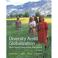 Diversity Amid Globalization World Regions, Environment, Development Plus MasteringGeography with eText -- Access Card Package by Rowntree, Lester; Lewis, Martin; Price, Marie; Wyckoff, William, 9780321948892