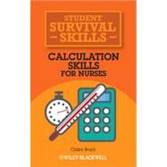 Student Survival Skills : Calculation Skills for Nurses by Boyd, Claire, 9781118448892