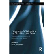 Socioeconomic Outcomes of the Global Financial Crisis: Theoretical Discussion and Empirical Case Studies by Schuerkens; Ulrike, 9781138008892