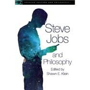 Steve Jobs and Philosophy by Klein, Shawn E., 9780812698893
