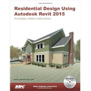 Residential Design Using Autodesk Revit 2015 by Stine, Daniel John, 9781585038893
