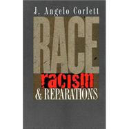 Race, Racism, and Reparations by Corlett, J. Angelo, 9780801488894