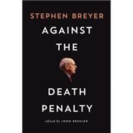Against the Death Penalty by Breyer, Stephen; Bessler, John, 9780815728894