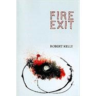 Fire Exit by Kelly, Robert, 9780981808895