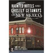 Haunted Hotels and Ghostly Getaways of New Mexico by Birchell, Donna Blake, 9781467138895