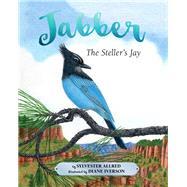 Jabber the Steller's Jay by Allred, Sylvester; Iverson, Diane, 9781943328895