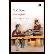 Las mujeres / The womankind by Boyle, T. Coraghessan, 9788415578895