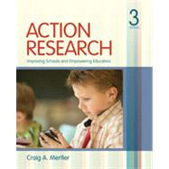 Action Research : Improving Schools and Empowering Educators by Craig A. Mertler, 9781412988896