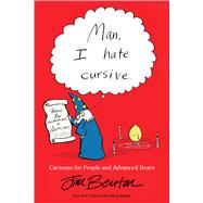 Man, I Hate Cursive Cartoons for People and Advanced Bears by Benton, Jim, 9781449478896