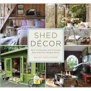 Shed Decor How to Decorate and Furnish Your Favorite Garden Room by Coulthard, Sally, 9781454708896