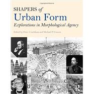 Shapers of Urban Form: Explorations in Morphological Agency by Peter; Larkham J., 9780415738897