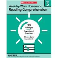 Week-by-Week Homework: Reading Comprehension Grade 5 30 Passages ? Text-based Questions ? Meets Core Standards by Rose, Mary; Rose, Mary C.; Gentile, Margaret S.; Sheldon, Ann Sullivan; Rose, Mary C; Gentile, Margaret S, 9780545668897