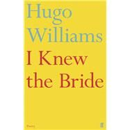 I Knew the Bride by Williams, Hugo, 9780571308897