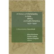 A History of Christianity in Asia, Africa, and Latin America, 1450-1990 by Koschorke, Klaus, 9780802828897