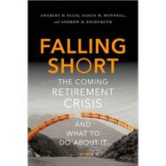 Falling Short The Coming Retirement Crisis and What to Do About It by Ellis, Charles D.; Munnell, Alicia H.; Eschtruth, Andrew D., 9780190218898