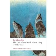 The Call of the Wild, White Fang, and Other Stories by London, Jack; Labor, Earle; Leitz, Robert C., 9780199538898