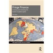Fringe Finance: Crossing and Contesting the Borders of Global Capital by Aitken; Rob, 9780415728898