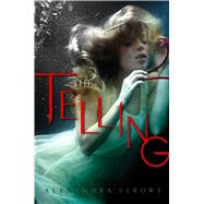 The Telling by Sirowy, Alexandra, 9781481418898