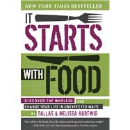 It Starts with Food Discover the Whole30 and Change Your Life in Unexpected Ways by Hartwig, Melissa; Hartwig, Dallas, 9781936608898