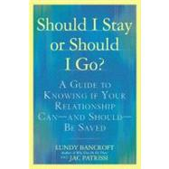 Should I Stay or Should I Go? : A Guide to Sorting Out Whether Your Relationship Can--And Should--Be Saved by Bancroft, Lundy, 9780425238899