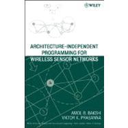 Architecture-Independent Programming for Wireless Sensor Networks by Bakshi, Amol B.; Prasanna, Viktor K., 9780471778899