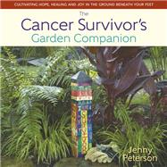 The Cancer Survivor's Garden Companion by Peterson, Jenny, 9780989268899