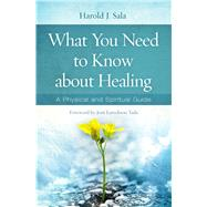 What You Need to Know About Healing A Physical and Spiritual Guide by Sala, Harold J.; Eareckson Tada, 9781433678899