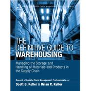 The Definitive Guide to Warehousing Managing the Storage and Handling of Materials and Products in the Supply Chain by CSCMP; Keller, Scott B.; Keller, Brian C., 9780133448900