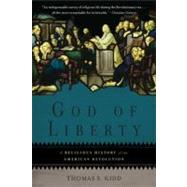 God of Liberty : A Religious History of the American Revolution by Kidd, Thomas S., 9780465028900