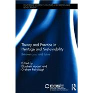 Theory and Practice in Heritage and Sustainability: Between past and future by Auclair; Elizabeth, 9781138778900