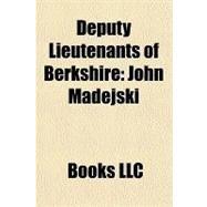 Deputy Lieutenants of Berkshire : John Madejski by , 9781156288900