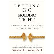 Holding Tight-letting Go by Garber, Benjamin D., Ph.D., 9781936268900