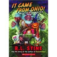 It Came From Ohio!: My Life As a Writer by Stine, R.L., 9780545828901