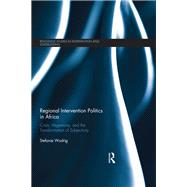 Regional Intervention Politics in Africa: Crisis, Hegemony, and the Transformation of Subjectivity by Wodrig; Stefanie, 9781138218901