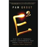 E-Squared: Nine Do-It-Yourself Energy Experiments That Prove Your Thoughts Create Your Reality by Grout, Pam, 9781401938901
