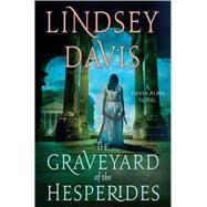 The Graveyard of the Hesperides A Flavia Albia Novel by Davis, Lindsey, 9781250078902