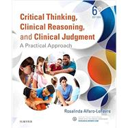 Critical Thinking, Clinical Reasoning, and Clinical Judgment: A Practical Approach by Alfaro-LeFevre, Rosalinda, R.N., 9780323358903